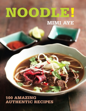 Noodle! - 100 Amazing Authentic Recipes ebook by MiMi Aye