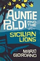 Auntie Poldi and the Sicilian Lions - Auntie Poldi 1 ebook by Mario Giordano