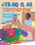 """I'll Do It All Tomorrow"" - Buck Just Always Procrastinates ebook by Marie McGifford"