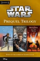 Star Wars: Prequel Trilogy - Collecting The Phantom Menace, Attack of the Clones, and Revenge of the Sith ebook by Patricia C Wrede