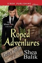 Roped Adventures ebook by Shea Balik