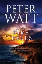 And Fire Falls: The Frontier Series 9 ebook by Peter Watt