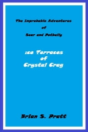 The Improbable Adventures of Scar and Potbelly: Ice Terraces of Crystal Crag ebook by Brian S. Pratt