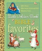 Little Golden Book Bible Favorites ebook by Christin Ditchfield, Pamela Broughton, Diane Muldrow