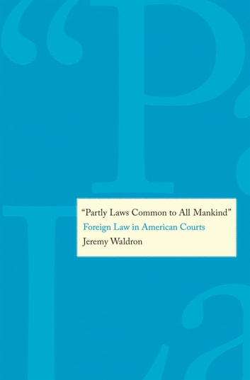 """Partly Laws Common to All Mankind"": Foreign Law in American Courts' ebook by Prof. Jeremy Waldron"
