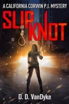 Slipknot - Cal Corwin, Private Eye, Book 3 eBook by D. D. VanDyke