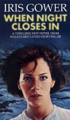 When Night Closes In ebook by Iris Gower