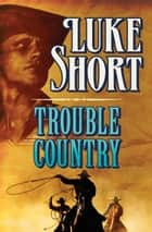 Trouble Country ebook by Luke Short