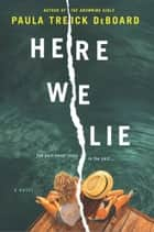 Here We Lie ebook by Paula Treick DeBoard