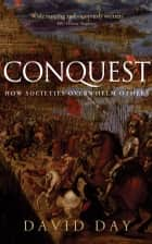 Conquest - How Societies Overwhelm Others eBook by David Day