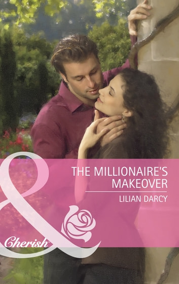 The Millionaire's Makeover (Mills & Boon Cherish) ebook by Lilian Darcy