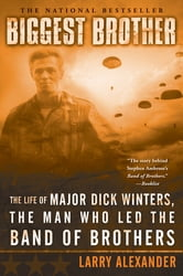 Biggest Brother - The Life Of Major Dick Winters, The Man Who Led The Band of Brothers ebook by Larry Alexander