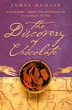 The Discovery of Chocolate: A Novel ebook by James Runcie