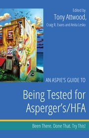An Aspie's Guide to Being Tested for Asperger's/HFA - Been There. Done That. Try This! ebook by Craig Evans, Anita Lesko, Tony Attwood