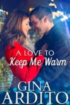A Love to Keep Me Warm ebook by Gina Ardito