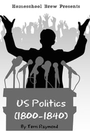 US Politics (1800-1840) - Fifth Grade Social Science Lesson, Activities, Discussion Questions and Quizzes ebook by Terri Raymond