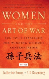 Women and the Art of War - Sun Tzu's Strategies for Winning Without Confrontation ebook by Catherine Huang,A. D. Rosenberg