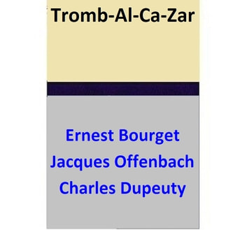 Tromb-Al-Ca-Zar ebook by Ernest Bourget,Jacques Offenbach,Charles Dupeuty
