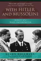 With Hitler and Mussolini - Memoirs of a Nazi Interpreter ebook by Eugen Dollmann, Gerhard L. Weinberg