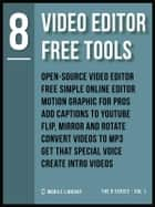 Video Editor Free Tools 8 - Video Editing Made Simple [ The 8 Series - Vol 1 ] ebook by Mobile Library
