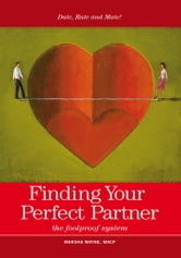 Finding Your Perfect Partner - The Foolproof Dating, Rating and Mating System ebook by Marsha Wayne, MACP, MBA