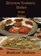 Delicious Kashmiri Dishes from India ebook by Students' Academy