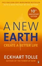 A New Earth - The LIFE-CHANGING follow up to The Power of Now. 'An otherworldly genius' Chris Evans' BBC Radio 2 Breakfast Show ebook by Eckhart Tolle