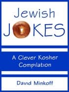 Jewish Jokes: A Clever Kosher Compilation - A Clever Kosher Compilation ebook by David Minkoff