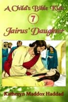 Jairus' Daughter ebook by Katheryn Maddox Haddad