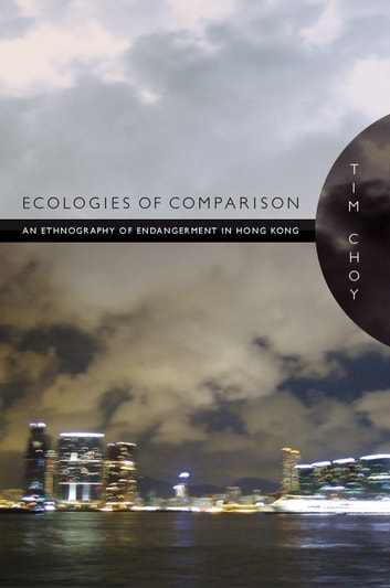 Ecologies of Comparison - An Ethnography of Endangerment in Hong Kong ebook by Timothy Choy