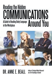 Reading the Hidden Communications Around You - A Guide to Reading Body Language in the Workplace ekitaplar by Dr. Anne E. Beall