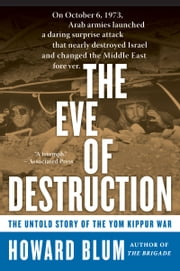 The Eve of Destruction - The Untold Story of the Yom Kippur War ebook by Kobo.Web.Store.Products.Fields.ContributorFieldViewModel