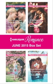Harlequin Romance June 2015 Box Set - His Unexpected Baby Bombshell\Falling for the Bridesmaid\A Millionaire for Cinderella\From Paradise...to Pregnant! ebook by Soraya Lane,Sophie Pembroke,Barbara Wallace,Kandy Shepherd
