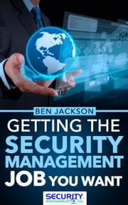 Get The Security Management Job You Want ebook by Ben Jackson