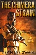 The Chimera Strain - Project StrikeForce, #2 eBook von Kevin Lee Swaim