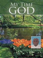 My Time With God ebook by Alson B. H. Percival