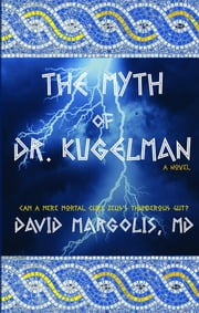 The Myth of Dr. Kugelman ebook by DAVID MARGOLIS MD