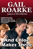 And Chloe Makes Three ebook by Gail Roarke
