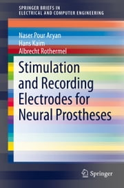Stimulation and Recording Electrodes for Neural Prostheses ebook by Naser Pour Aryan,Hans Kaim,Albrecht Rothermel