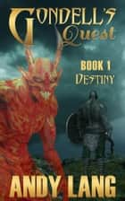 Gondell's Quest: Destiny ebook by Andy Lang