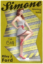 Simone: Adventures in Dating (The Cop: Book 4) - Romance ebook by Riley J. Ford