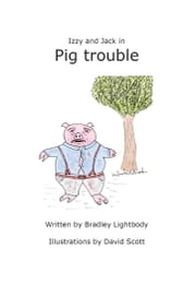 Izzy and Jack in Pig Trouble ebook by Bradley Lightbody,David Scott