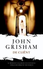 De cliënt ebook by John Grisham, Jan Smit