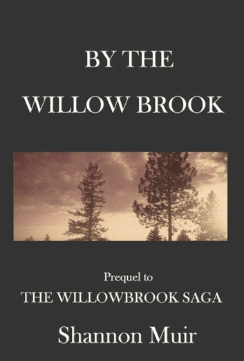 By The Willow Brook: A Prequel to the Willowbrook Saga ebook by Shannon Muir