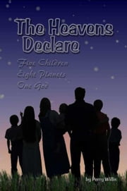 The Heavens Declare: Five Children, Eight Planets, One God ebook by Perry Kirkpatrick