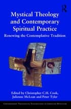 Mystical Theology and Contemporary Spiritual Practice - Renewing the Contemplative Tradition ebook by Christopher C. H. Cook, Julienne McLean, Peter Tyler