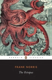 The Octopus - A Story of California ebook by Frank Norris,Kevin Starr