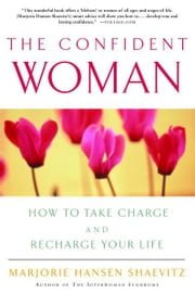 The Confident Woman - How to Take Charge and Recharge Your Life ebook by Marjorie Hansen Shaevitz