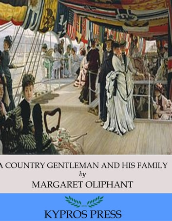 A Country Gentleman and his Family ebook by Margaret Oliphant