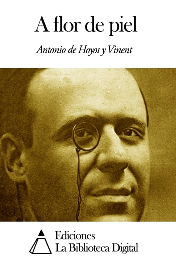 A flor de piel ebook by Antonio de Hoyos y Vinent